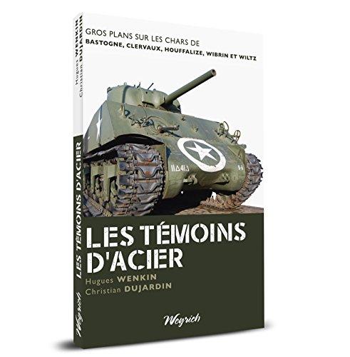 Les témoins d'acier : Gros plans sur les chars de Bastogne, Clervaux, Houffalize, Wibrin et Wiltz
