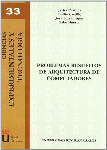 Problemas Resueltos De Arquitectura De Computadores (Colección Ciencias Experimentales y tecnología) por Javier Castillo Villar