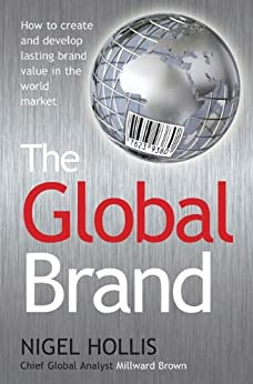 The Global Brand: How to Create and Develop Lasting Brand Value in the World Market von [Hollis, Nigel]