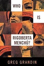 Who is Rigoberta Menchu? by Greg Grandin (2011-03-07)