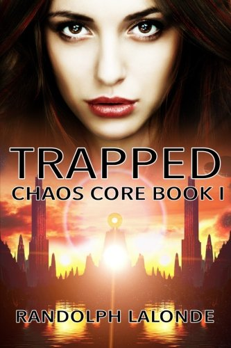 Trapped: Chaos Core Book 1: Volume 1