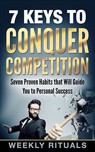 Habits: 7 Keys to Conquer Competition: Seven Proven Habits that Will Guide You to Personal Success (English Edition)