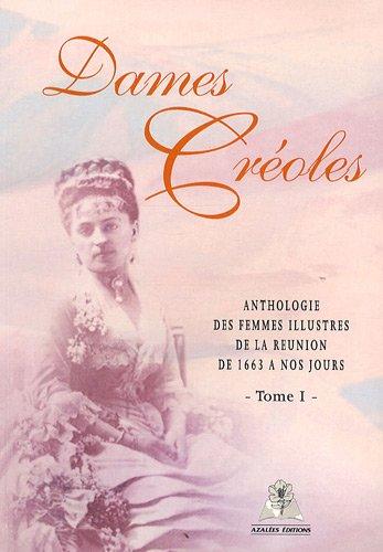 Dames Créoles : Tome 1, Anthologie des ...