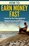 Make Money: How To Earn Money Fast: How To Earn Money and Tried And True Tips To Have Instant Cash Flowing To You By Tomorrow Or Sooner (ways to make money, ... earn money online Book 1) (English Edition)