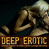 Deep Erotic (Chillout Tantra For Sexy Tantric Lounge Moments)