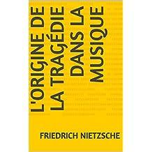 L'Origine de la Tragédie dans la musique (French Edition)