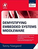 [(Demystifying Embedded Systems Middleware : Understanding File Systems, Databases, Virtual Machines, Networking and More!)] [By (author) Tammy Noergaard] published on (November, 2010) (Hardcover)