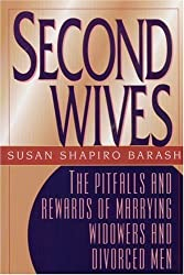 Second Wives: The Pitfalls and Rewards of Marrying Widowers and Divorced Men by Susan Shapiro Barash (2000-05-01)