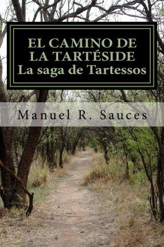 El camino de la Tarteside La saga de Tartessos: El camino de la Tartéside La saga de tartessos: Volume 2 por Manuel R Sauces