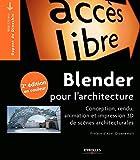 Blender pour l'architecture: Conception, rendu, animation et impression 3D de scènes architecturales....