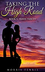 Westerns: Travis Yancey: Action & Adventure Romance (Taking the High Road series Book 5)