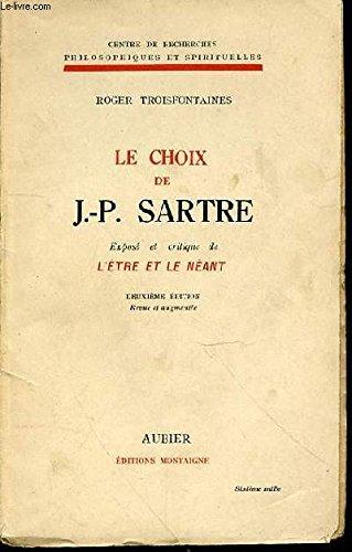 Le choix de J.-P. Sartre : Exposé et critique de L'être et le néant par Roger Troisfontaines