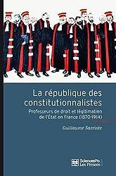 La République des constitutionnalistes : Les professeurs de droit et la légitimation de l'Etat en France (1870-1914)
