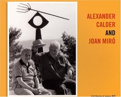 Alexander Calder and Joan Miro por Enrique Juncosa