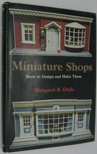Miniature Shops: How to Design and Make Them by Margaret B. Duda (1977-11-30)