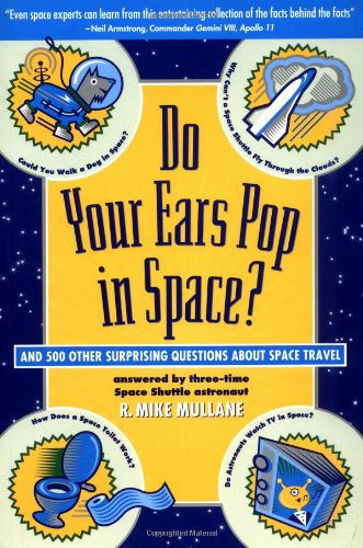 Do Your Ears Pop in Space and 500 Other Surprising Questions about Space Travel (Physics)