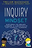 Inquiry Mindset: Nurturing the Dreams, Wonders, and Curiosities of Our Youngest Learners: Volume 2
