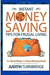 Instant Money Saving Tips for Frugal Living: The Best Ways to Save Money Fast!