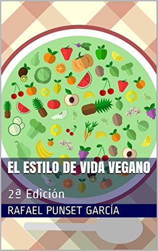 El Estilo de Vida Vegano: 2ª Edición por Rafael Punset García