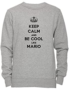 Keep Calm And Be Cool Like Mario Unisex Uomo Donna Felpa Maglione Pullover Grigio Tutti Dimensioni Men's Women's...