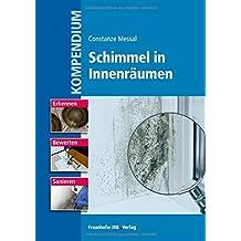 Kompendium Schimmel in Innenräumen: Erkennen, Bewerten und Sanieren.