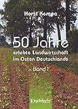 50 Jahre erlebte Landwirtschaft im Osten Deutschlands. Band I
