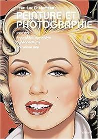 Peinture et photographie : Pop art, figuration narrative, hyperréalisme, nouveaux pop - Jean-Luc Chalumeau