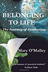 Belonging to Life: The Journey of Awakening by Mary O'Malley (2002-09-18)