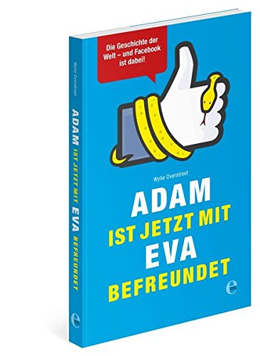 Adam ist jetzt mit Eva befreundet: Die Geschichte der Welt - und Facebook ist dabei! Buch-Cover