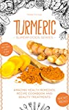 Turmeric Superfood: Amazing Health Remedies, Cookbook Recipes, and Beauty Treatments (Superfoods Series)