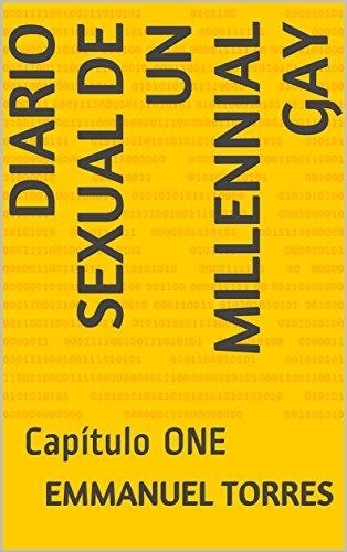 Diario sexual de un millennial gay: Capítulo ONE por Emmanuel Torres