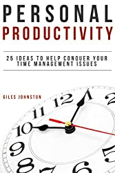 Personal Productivity: 25 Ideas to Help Conquer Your Time Management Issues (The Business Productivity Series Book 8)
