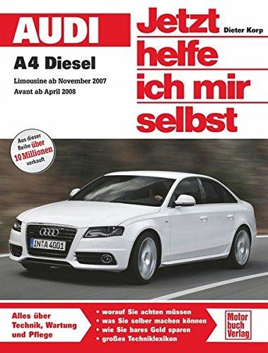 Audi A4/A4 Avant Diesel: ab Modelljahr 2007/2008 Vierzy. 2,0 l bis 2,7 l TDI (120-190 PS) Sechszy. 3,0 l V6 (211/240 PS) (Jetzt helfe ich mir selbst)