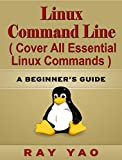 Linux: Linux Command Line, Cover all essential Linux commands. A complete introduction to Linux Operating System, Linux Kernel, For Beginners, Learn Linux in easy steps, Fast! A Beginner's Guide!