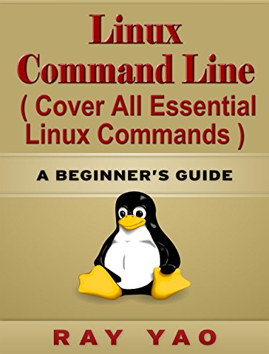 Linux: Linux Command Line, Cover all essential Linux commands. A complete introduction to Linux Operating System, Linux Kernel, For Beginners, Learn Linux Fast! A Beginner's Guide! (English Edition)