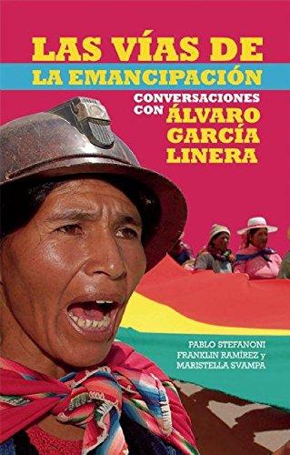 Las Vaas de Emancipacian En Bolivia: Conversaciones Con Alvaro Garcia Linera (Contexto Latinoamericano/ Latin American Context)