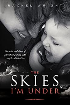 The Skies I'm Under: The rain and shine of living an unexpected life by [Wright, Rachel]