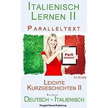 Italienisch Lernen II - Paralleltext - Leichte Kurzgeschichten II  (Deutsch - Italienisch)  Bilingual
