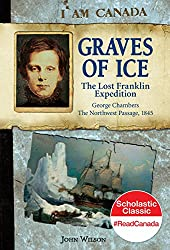 Graves of Ice: The Lost Franklin Expedition (I Am Canada)