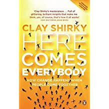 Here Comes Everybody: How Change Happens When People Come Together by Clay Shirky (2009-05-01)