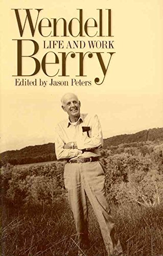 [Wendell Berry: Life and Work] (By: Jason Peters) [published: July, 2010]