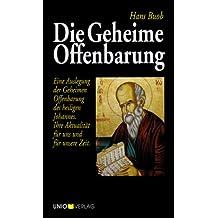 Die Geheime Offenbarung: Eine Auslegung der Geheimen Offenbarung des heiligen Johannes. Ihre Aktualität für uns und für unsere Zeit.