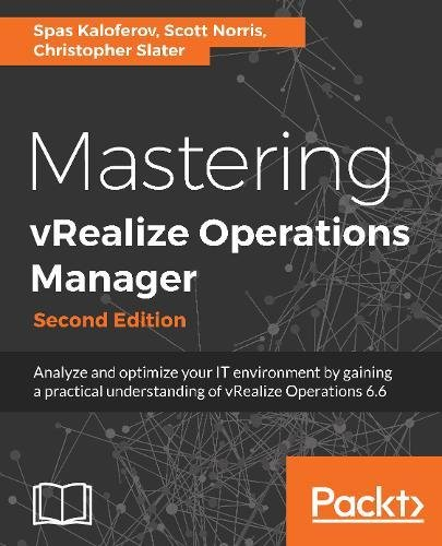 Mastering vRealize Operations Manager: Analyze and optimize your IT environment by gaining a practical understanding of vRealize Operations 6.6, 2nd Edition