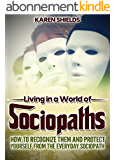 Sociopath: Living in a World of Sociopaths. How to Recognize Them and Protect Yourself from the Everyday Sociopath (English Edition)