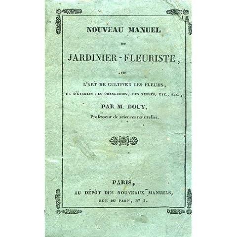 Nouveau manuel du Jardinier - Fleuriste, ou