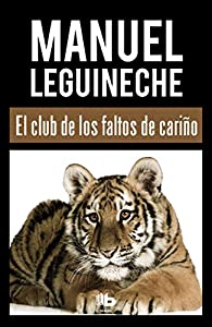 El club de los faltos de cariño par Manuel Leguineche
