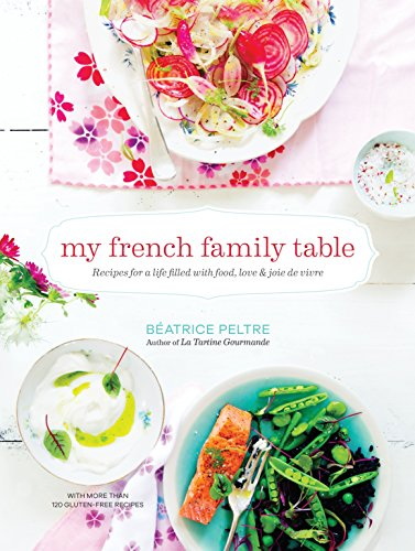 My French Family Table: Recipes for a Life Filled with Food, Love, and Joie de Vivre por Beatrice Peltre