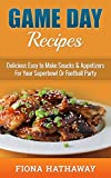 Game Day Recipes: Delicious Easy to Make Snacks & Appetizers For Your Superbowl Or Football Party (game day treats, game day recipes, game day appetizers, ... snack cookbook, finger food, party food)