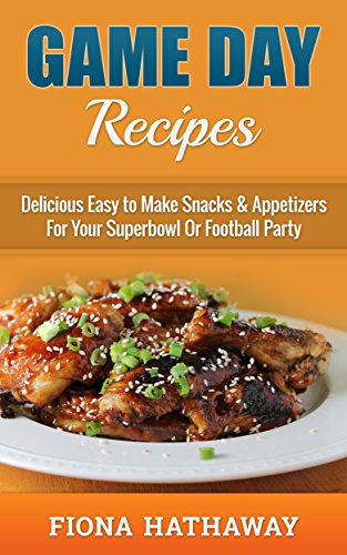 Game Day Recipes: Delicious Easy to Make Snacks & Appetizers For Your Superbowl Or Football Party (game day treats, game day recipes, game day appetizers, ... finger food, party food) (English Edition) (Food Für Warmers Partys)