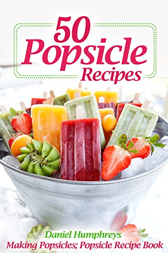 50 Popsicle Recipes: Making Popsicles; Popsicle Recipe Book (English Edition) (Safe Tupperware)